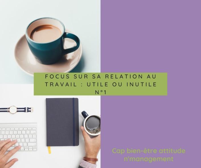 metier focus-sur-sa-relation-au-travail-utile-ou-inutile-cap-d-etre-soi