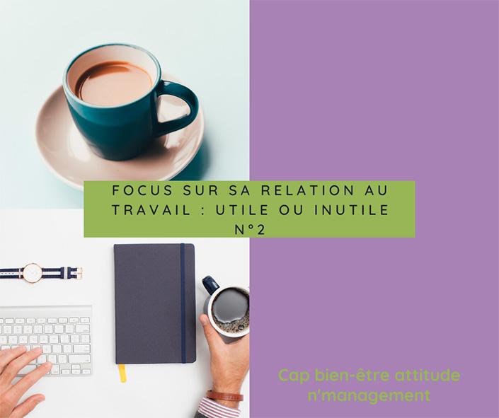 metier : focus-sur-sa-relation-au-travail-utile-ou-inutile-cap-d-etre-soi